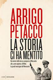 La storia ci ha mentito. Dai misteri della borsa scomparsa di Mussolini alle «armi segrete» di Hitler, le grandi menzogne del Novecento