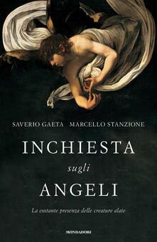 Inchiesta sugli angeli. La costante presenza delle creature alate - Saverio Gaeta,Marcello Stanzione - ebook