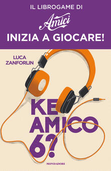 Ke amico 6? Il libro game di «Amici» - Luca Zanforlin - ebook