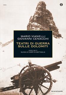 Teatri di guerra sulle Dolomiti. 1915-1917: guida ai campi di battaglia - Mario Vianelli,Giovanni Cenacchi - ebook