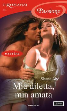 Mia diletta, mia amata - Shana Abé,Giulia Rossetti - ebook