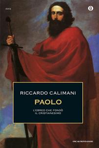 Ebook Paolo. L'ebreo che fondò il cristianesimo Calimani, Riccardo