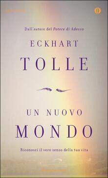 Un nuovo mondo. Riconosci il vero senso della tua vita - Marina Borruso,Stella Borruso,Eckhart Tolle - ebook