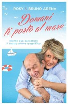 Domani ti porto al mare. Niente può cancellare il nostro amore magnifico - Bruno Arena,Rosanna Marrone - ebook