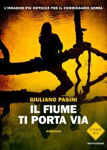 Il fiume ti porta via - Giuliano Pasini - ebook