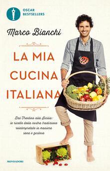 La mia cucina italiana. Dal Trentino alla Sicilia: le ricette della nostra tradizione reinterpretate in maniera sana e gustosa - Marco Bianchi - ebook