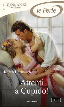 Attenti a Cupido! - Berta Smiths-Jacob,Karen Harbaugh - ebook