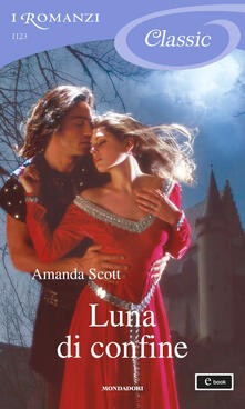 Luna di confine - Amanda Scott,Cecilia Scerbanenco - ebook