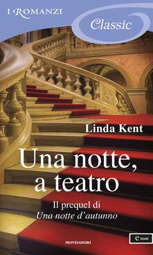 Una notte, a teatro - Linda Kent - ebook