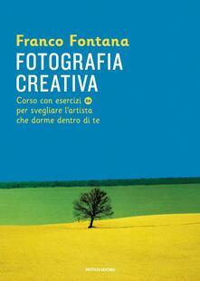 Fotografia creativa. Corso con esercizi per svegliare l'artista che dorme dentro di te - Franco Fontana,Francesca Parravicini - ebook