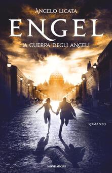 Engel. La guerra degli angeli - Angelo Licata,Roberto Pretti - ebook