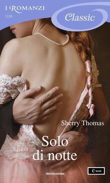 Solo di notte - Sherry Thomas,Laura Di Rocco - ebook