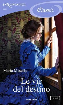 Le vie del destino - Maria Masella - ebook