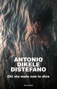 Ebook Chi sta male non lo dice Distefano, Antonio Dikele