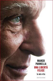 Una libertà felice. La mia vita - Matteo Angioli,Marco Pannella - ebook