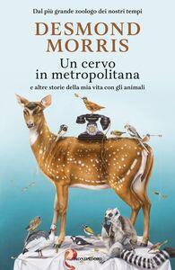 Ebook Un cervo in metropolitana e altre storie della mia vita con gli animali Morris, Desmond