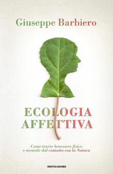 Ecologia affettiva. Come trarre benessere fisico e mentale dal contatto con la natura - Giuseppe Barbiero - ebook