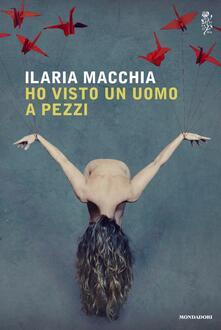 Ho visto un uomo a pezzi - Ilaria Macchia - ebook