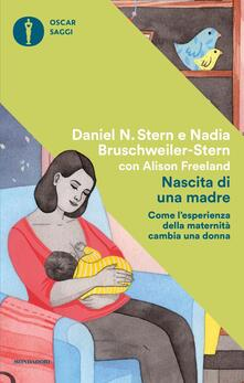 Nascita di una madre. Come l'esperienza della maternità cambia una donna - Anna Maria Sioli,Nadia Bruschweiler Stern,Alison Freeland,Daniel N. Stern - ebook