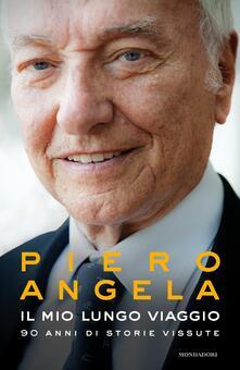 Il mio lungo viaggio. 90 anni di storie vissute - Piero Angela - ebook