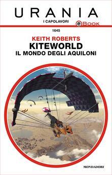 Kiteworld. Il mondo degli aquiloni - Delio Zinoni,Keith Roberts - ebook