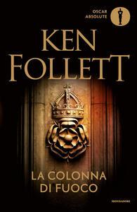 La colonna di fuoco - Ken Follett,Annamaria Raffo,Roberta Scarabelli - ebook