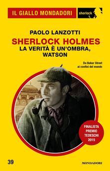 La verità è un'ombra, Watson. Sherlock - Paolo Lanzotti - ebook