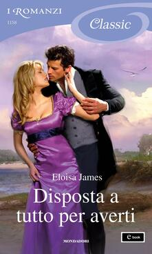 Disposta a tutto per averti - Berta Maria Pia Smiths Jacob,Eloisa James - ebook