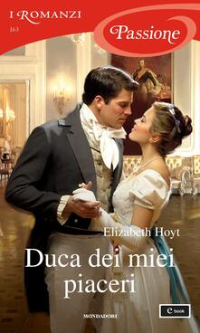 Duca dei miei piaceri - Lucia Rebuscini,Elizabeth Hoyt - ebook