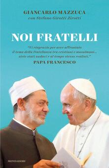 Noi fratelli - Stefano Girotti Zirotti,Giancarlo Mazzuca - ebook