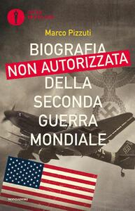 Biografia non autorizzata della Seconda Guerra Mondiale - Marco Pizzuti - ebook