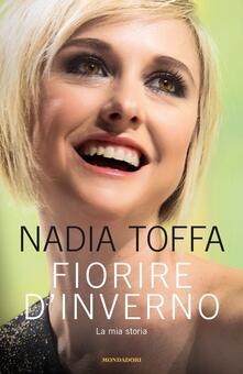 Fiorire d'inverno. La mia storia - Nadia Toffa - ebook