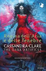 Regina dell'aria e delle tenebre. Dark artifices. Shadowhunters