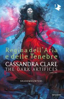 Regina dell'aria e delle tenebre. Dark artifices. Shadowhunters - Cassandra Clare,Marta Leone,Vincenzo Perna,Sara Puggioni - ebook