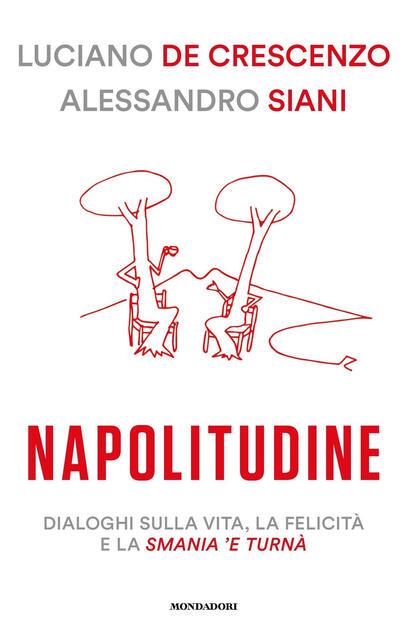 Napolitudine  Dialoghi sulla vita, la felicità e la smania 'e turnà