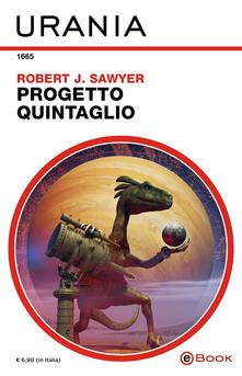 Progetto Quintaglio - Annarita Guarnieri,Robert J. Sawyer - ebook