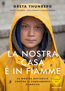 La nostra casa è in fiamme. La nostra battaglia contro il cambiamento climatico - Beata Ernman,Malena Ernman,Greta Thunberg,Svante Thunberg - ebook