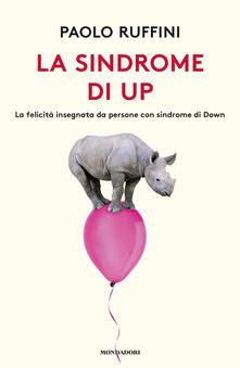 La sindrome di Up. La felicità insegnata da persone con sindrome di Down - Paolo Ruffini - ebook
