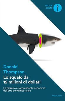 Lo squalo da 12 milioni di dollari. La bizzarra e sorprendente economia dell'arte contemporanea - Giovanna Amadasi,Donald Thompson - ebook