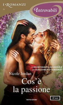 Cos'è la passione - Nicole Jordan - ebook