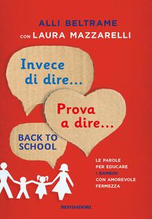 Invece di dire... Prova a dire... Le parole per educare i bambini con amorevole fermezza - Alli Beltrame,Laura Mazzarelli - ebook