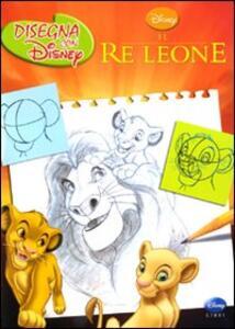 Il re leone. Disegna con Disney