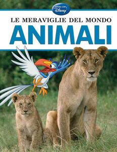 Foto Cover di Le meraviglie del mondo. Animali, Libro di  edito da Disney Libri