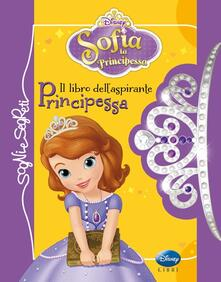 Voluntariadobaleares2014.es Il libro dell'aspirante principessa. Sofia la principessa. Ediz. illustrata Image