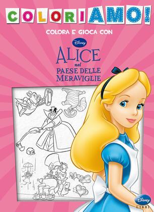 Alice Nel Paese Delle Meraviglie Coloriamo Ediz Illustrata
