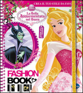 Fashion book. La bella addormentata nel bosco. Con gadget