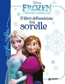 Il libro dellamicizia tra sorelle. Frozen. Il regno di ghiaccio. Ediz. illustrata.pdf