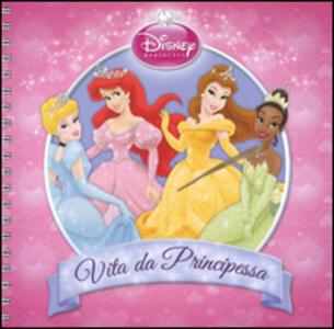 Vita da principessa. Disney princess. Con adesivi. Ediz. illustrata