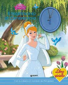 Il matrimonio di Cenerentola. Principesse. Libro gioiello. Ediz. illustrata. Con gadget.pdf