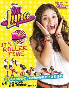 Grandtoureventi.it It's roller time. Soy Luna. Il mondo di Luna. Con adesivi Image